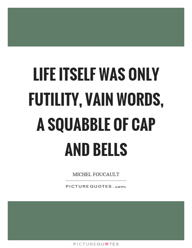 Life-itself-was-only-futility-vain-words-a-squabble-of-cap-and-bells-quote-1